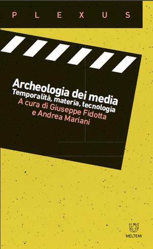 Archeologia dei media. Temporalità, materia, tecnologia.
